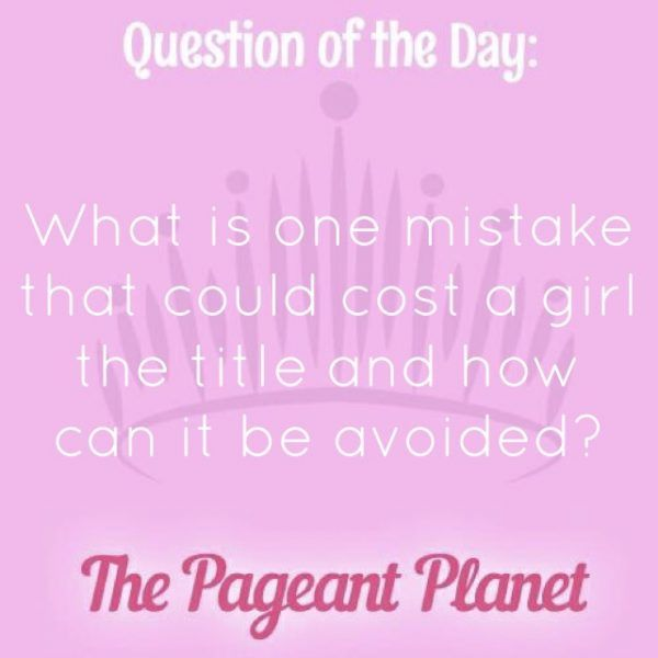 Today's Pageant Question of the Day is: What is one mistake that could cost a girl the title and how can it be avoided?  Why this question was asked: This shows the judges the morals you find to be important and how they impact you as a potential titleholder.  Click to see how some of our Instagram followers answered the question: