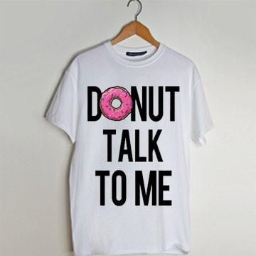 Donut Talk To Me t shirt men and t shirt women