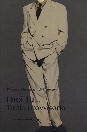 Dici tu... Titolo provvisorio de Riccardo Imperiali Di Francavilla http://www.amazon.fr/dp/8879376713/ref=cm_sw_r_pi_dp_tIulub1MSZM6F