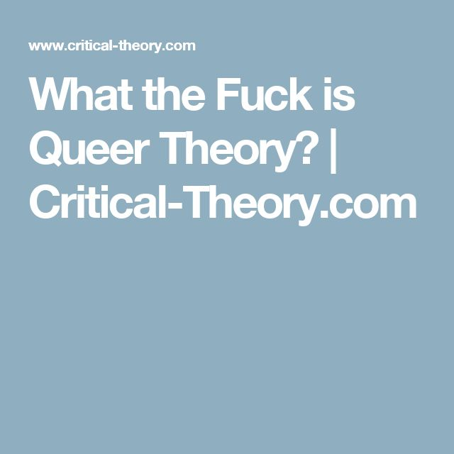 What the Fuck is Queer Theory? | Critical-Theory.com