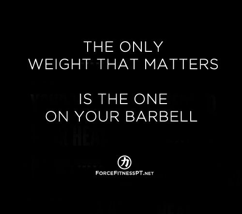 The only weight that matters is the one on your barbell. Fitness, Weightlifting, Strength, Workout, Training, Personal Training, Motivation, Encouragement, Powerlifting, Gym, Goals, Health, Body Image,