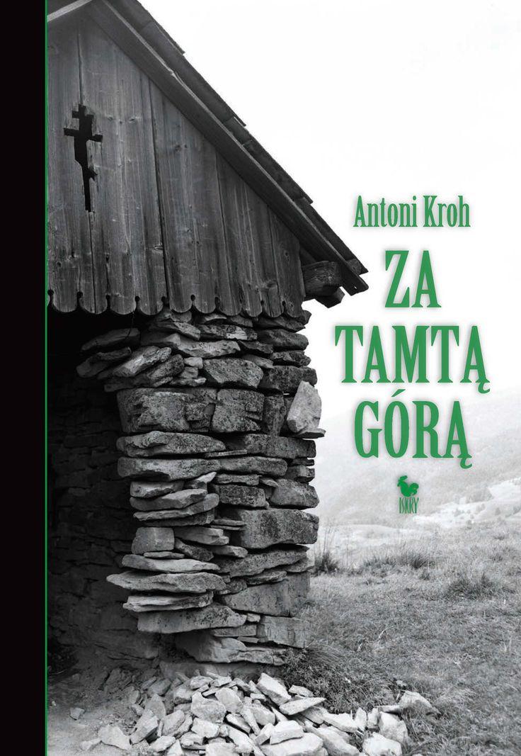 """""""Za tamtą górą. Wspomnienia łemkowskie"""" Antoni Kroh Cover by Andrzej Barecki Published by Wydawnictwo Iskry 2016"""