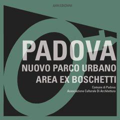 PADOVA NUOVO PARCO URBANO AREA EX BOSCHETTI 224 pp. formato 28x28  [Italian texts] ill. col. ISBN 978-88-98262-26-7