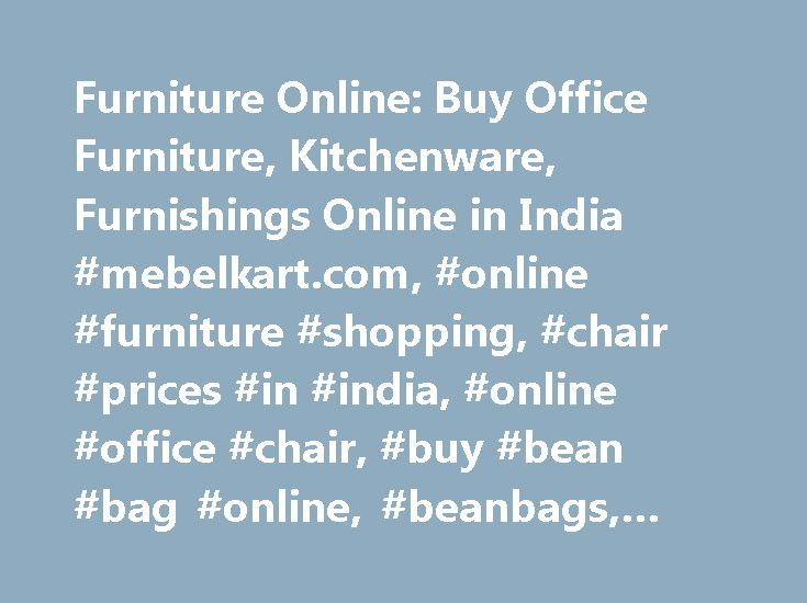Furniture Online: Buy Office Furniture, Kitchenware, Furnishings Online in India #mebelkart.com, #online #furniture #shopping, #chair #prices #in #india, #online #office #chair, #buy #bean #bag #online, #beanbags, #bean #bag http://furniture.remmont.com/furniture-online-buy-office-furniture-kitchenware-furnishings-online-in-india-mebelkart-com-online-furniture-shopping-chair-prices-in-india-online-office-chair-buy-bean-bag-onlin-4/  Mebelkart is India s leading online furniture shopping…