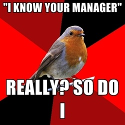 "Retail Robin - ""I Know Your manager"" ReallY? So DO I Especially when they say this and then the manager walks by and they don't know it's him. =)"