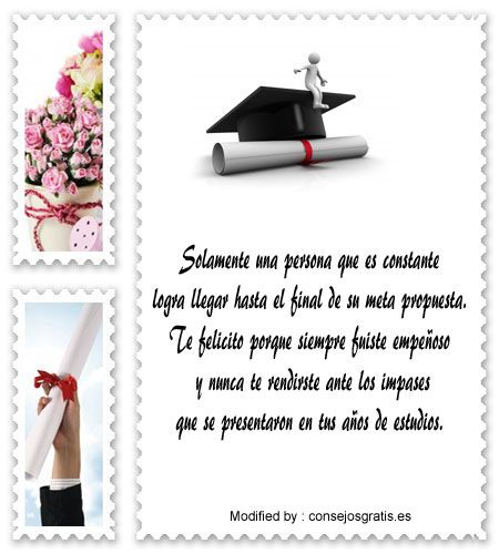 buscar palabras de felicitación para reien graduado de la universidad con fotos,mensajes bonitos para graduaciòn para compartir : http://www.consejosgratis.es/grandiosas-frases-de-felicitacion-para-un-graduado/