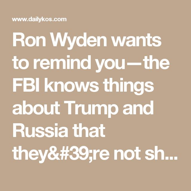 Ron Wyden wants to remind you—the FBI knows things about Trump and Russia that they're not sharing