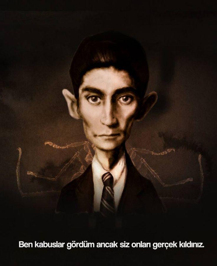 Ben kabuslar gördüm ancak siz onları gerçek kıldınız. -Franz Kafka