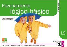 Razonamiento lógico básico. 1.2 (6-8 años) Carlos Yuste Hernanz. ICCE, 2011