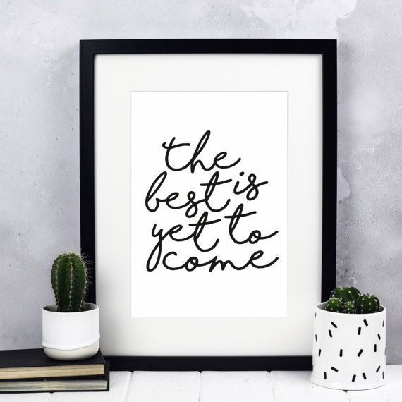 The Best Is Yet To Come Print  Inspirational Quotes