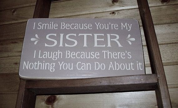This needs to be in the girls' room.  I Smile Because You're My Sister Customized by RusticNorthern, $20.00