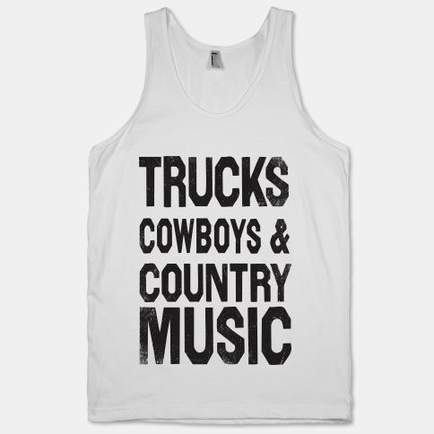 Trucks Cowboys And Country Music (Tank) #countrymusic #countrygirl