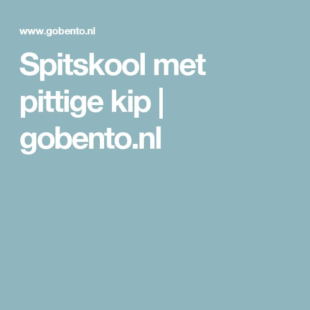 Spitskool met pittige kip | gobento.nl