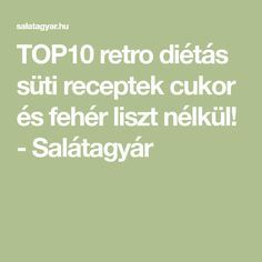 TOP10 retro diétás süti receptek cukor és fehér liszt nélkül! - Salátagyár
