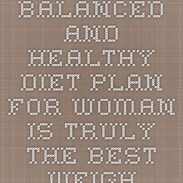 Balanced And Healthy Diet Plan For Woman is truly the Best Weight Loss Plan For Woman - Info Healthiest