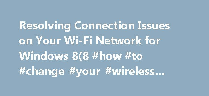 Resolving Connection Issues on Your Wi-Fi Network for Windows 8(8 #how #to #change #your #wireless #network #name http://real-estate.nef2.com/resolving-connection-issues-on-your-wi-fi-network-for-windows-88-how-to-change-your-wireless-network-name/  # Knowledge Base This article provides information on resolving intermittent, slow, no connection or can t get to the Internet issues on your Wireless (Wi-Fi) network. Table of Contents: Move the computer to within 3-9 feet (1-3 meters) of the…
