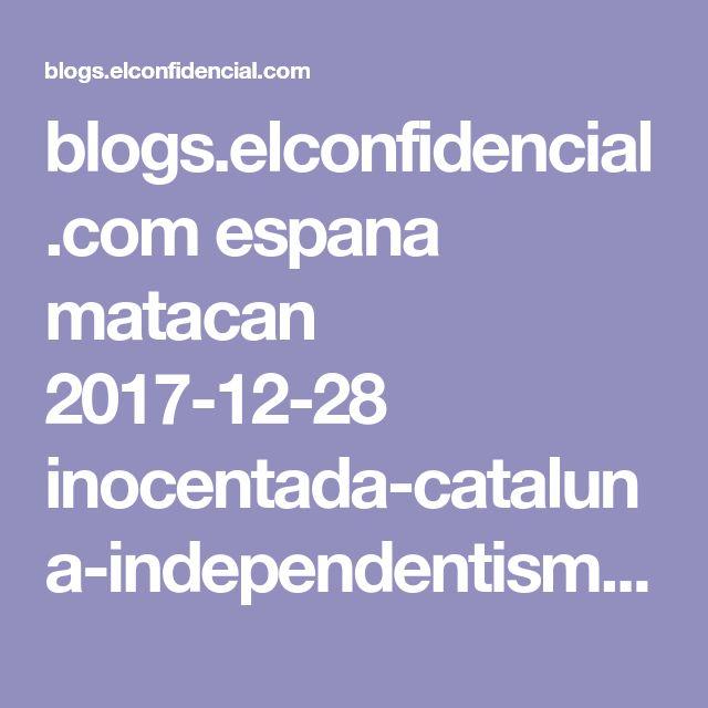 blogs.elconfidencial.com espana matacan 2017-12-28 inocentada-cataluna-independentismo_1498667