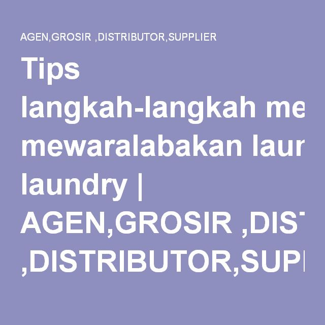 Tips langkah-langkah mewaralabakan laundry | AGEN,GROSIR ,DISTRIBUTOR,SUPPLIER