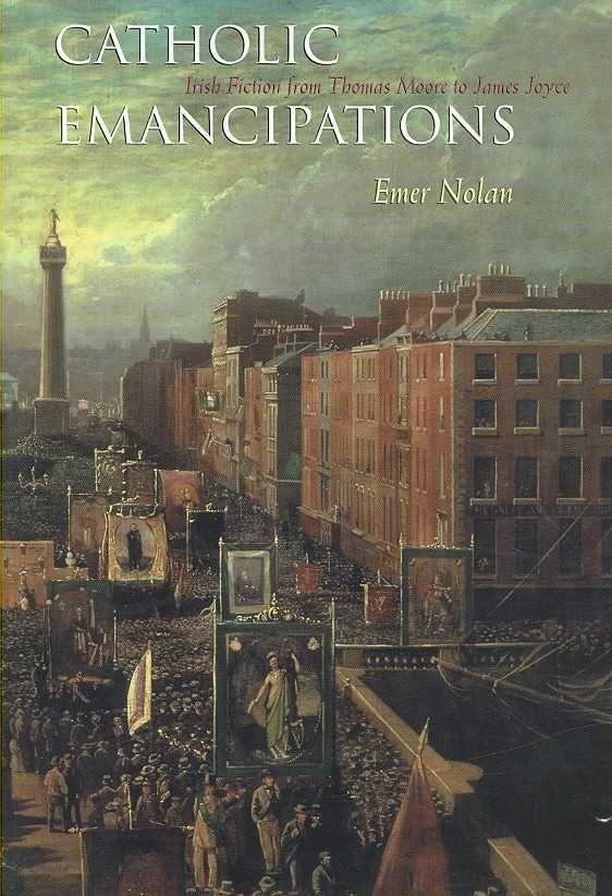 Catholic Emancipations: Irish Fiction from Thomas Moore to James Joyce