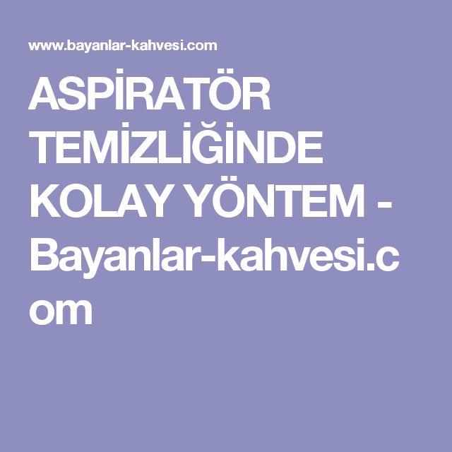 ASPİRATÖR TEMİZLİĞİNDE KOLAY YÖNTEM - Bayanlar-kahvesi.com