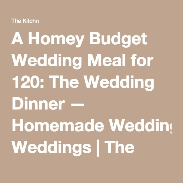 A Homey Budget Wedding Meal for 120: The Wedding Dinner — Homemade Weddings | The Kitchn