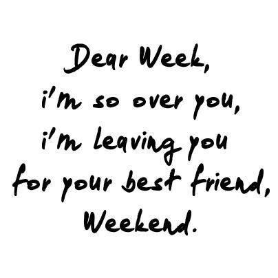 Weekend at last!