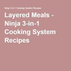 Layered Meals - Ninja 3-in-1 Cooking System Recipes