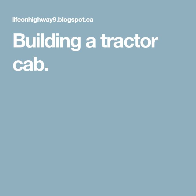 Building a tractor cab.