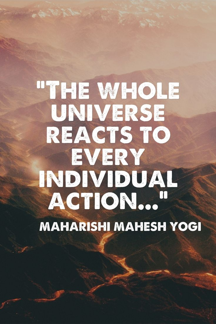 """The whole universe reacts to every individual action. Every action of an…"