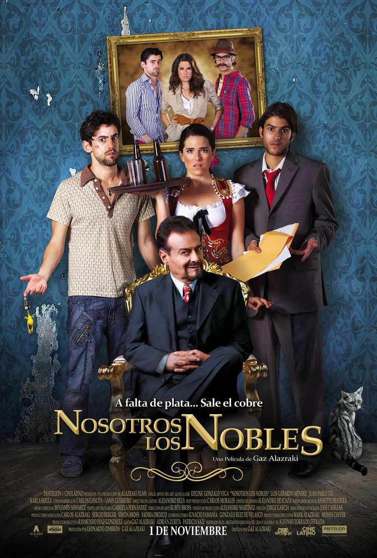 Nosotros Los Nobles ~ Gonzalo Vega, Karla Souza, Luis Gerardo Mendez, Gary Alazraki, Juan Pablo Gil, Carlos Gascon, Carlos Alazraki.
