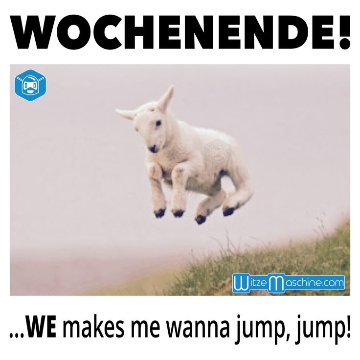 Endlich Wochenende - Makes me wanna jump - Happy Schaf ...