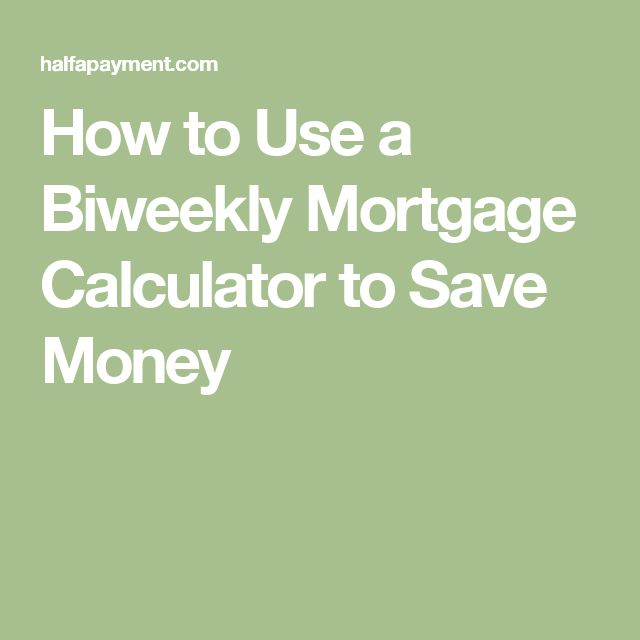 How to Use a Biweekly Mortgage Calculator to Save Money