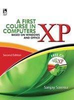 A FIRST COURSE IN COMPUTERS (BASED ON WINDOWS XP AND OFFICE XP) - 2ND EDN