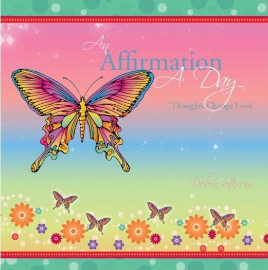 Warning: prolonged use of positive affirmation is proven to be beneficial to your health and will change YOUR life!   'An Affirmation a Day' by Debra Stevens at Online Bookstores