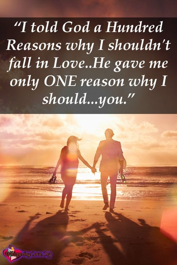 """I told God a Hundred Reasons why I shouldn't fall in Love..He gave me only ONE reason why I should…you."" ~Unknown"