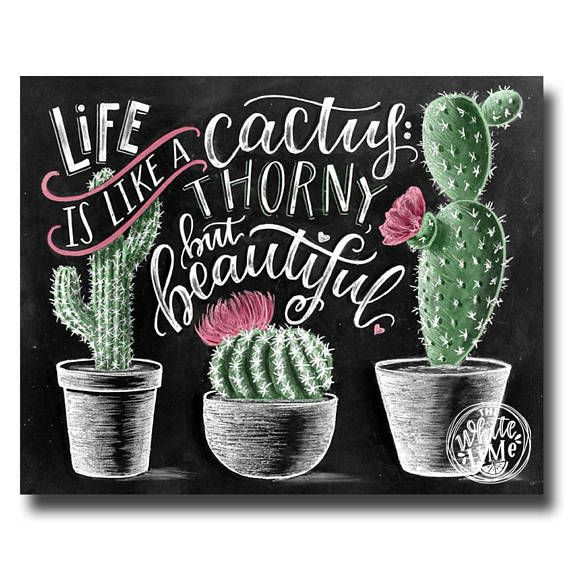 ♥ Life Is Like A Cactus: Thorny, but beautiful. ♥ ♥ L I S T I N G ♥ Each image is originally hand drawn with chalk and converted digitally. Chalkboard prints maintain the authenticity and dust of the original drawing smudge free. All prints are printed on Deep Matte Fujicolor Crystal