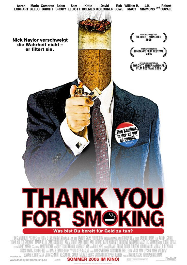 Thank You for Smoking (2005) R - Director: Jason Reitman - Writers: Jason Reitman, Christopher Buckley - Stars: Aaron Eckhart, Cameron Bright, Maria Bello - Satirical comedy follows the machinations of Big Tobacco's chief spokesman, Nick Naylor, who spins on behalf of cigarettes while trying to remain a role model for his twelve-year-old son. - COMEDY / DRAMA