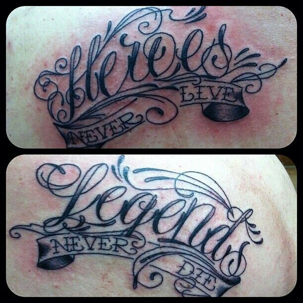 Tattoo.. I have always known this saying as heroes get remembered but legends never die.