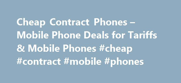 Cheap Contract Phones – Mobile Phone Deals for Tariffs & Mobile Phones #cheap #contract #mobile #phones http://mobile.remmont.com/cheap-contract-phones-mobile-phone-deals-for-tariffs-mobile-phones-cheap-contract-mobile-phones/  The LG K4 is a budget Android phone that ticks all the boxes. It does everything reasonable well and includes 4G LTE technology. It comes with a 5 megapixel camera, 4.5 inch screen, 8GB storage and microSD card slot and FM Radio. Talkmobile Band A3 8.5 250 24 months –…