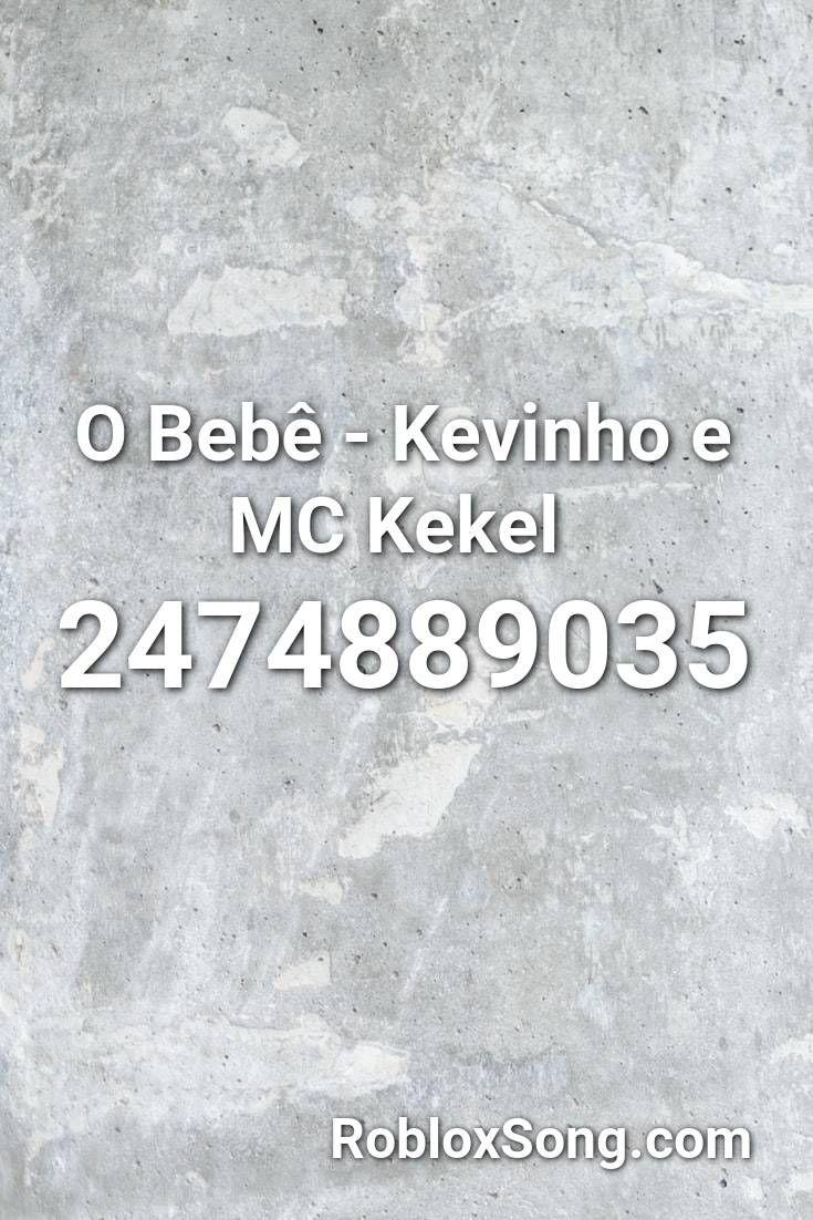 O Bebe Kevinho E Mc Kekel Roblox Id Roblox Music Codes Em 2020