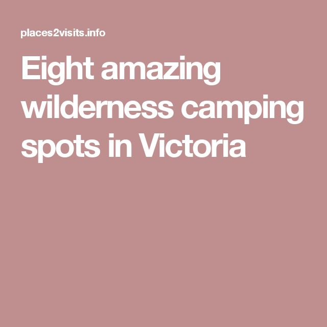 Eight amazing wilderness camping spots in Victoria