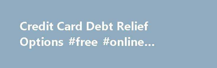 Credit Card Debt Relief Options #free #online #credit #check http://credits.remmont.com/credit-card-debt-relief-options-free-online-credit-check/  #credit cards.com # Credit Card Debt Relief with GFS The debt specialist's at Golden Financial specialize in credit card debt relief. Since 2004, we have been helping our clients address their overwhelming credit card debt issues. Today we have a…  Read moreThe post Credit Card Debt Relief Options #free #online #credit #check appeared first on…