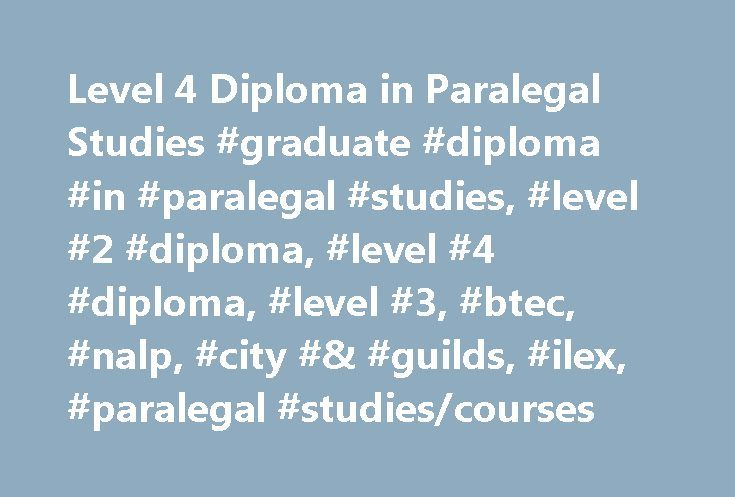 Level 4 Diploma in Paralegal Studies #graduate #diploma #in #paralegal #studies, #level #2 #diploma, #level #4 #diploma, #level #3, #btec, #nalp, #city #& #guilds, #ilex, #paralegal #studies/courses http://mauritius.remmont.com/level-4-diploma-in-paralegal-studies-graduate-diploma-in-paralegal-studies-level-2-diploma-level-4-diploma-level-3-btec-nalp-city-guilds-ilex-paralegal-studiescourses/  # Level 4 Diploma in Paralegal Studies Entry Requirements – please ensure eligibility before…