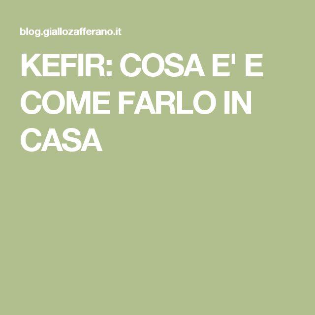 KEFIR: COSA E' E COME FARLO IN CASA