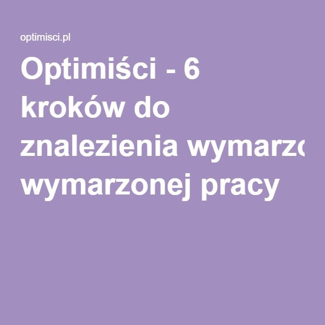 Optimiści - 6 kroków do znalezienia wymarzonej pracy