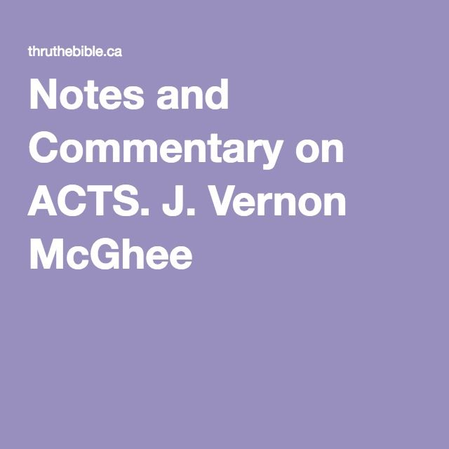 Notes and Commentary on ACTS. J. Vernon McGhee