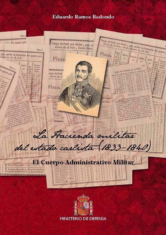 La hacienda militar del estado carlista (1833-1840) : el Cuerpo Administrativo Militar / Eduardo Ramos Redondo.-- [Madrid] : Ministerio de Defensa, Secretaría General Técnica,2016.