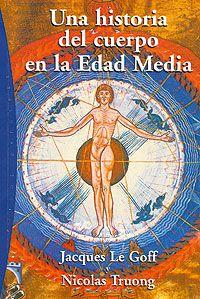 Una historia del cuerpo en la Edad Media  / Jacques Le Goff y Nicolas Truong http://encore.fama.us.es/iii/encore/record/C__Rb1731818?lang=spi