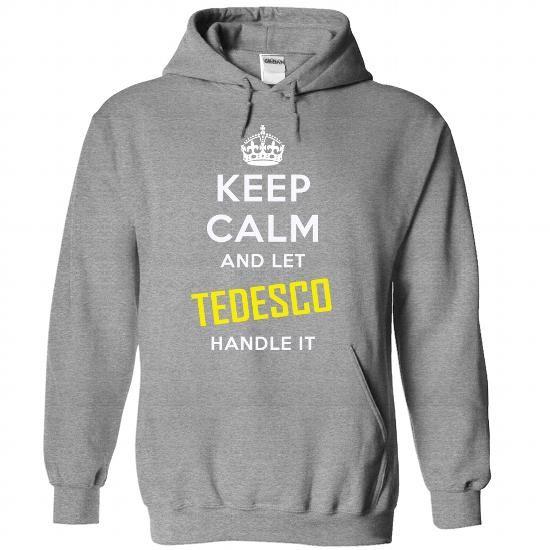 KEEP CALM AND LET TEDESCO HANDLE IT! NEW - #diy tee #sweatshirt diy. CLICK HERE => https://www.sunfrog.com/Names/KEEP-CALM-AND-LET-TEDESCO-HANDLE-IT-NEW-8035-SportsGrey-23227529-Hoodie.html?68278