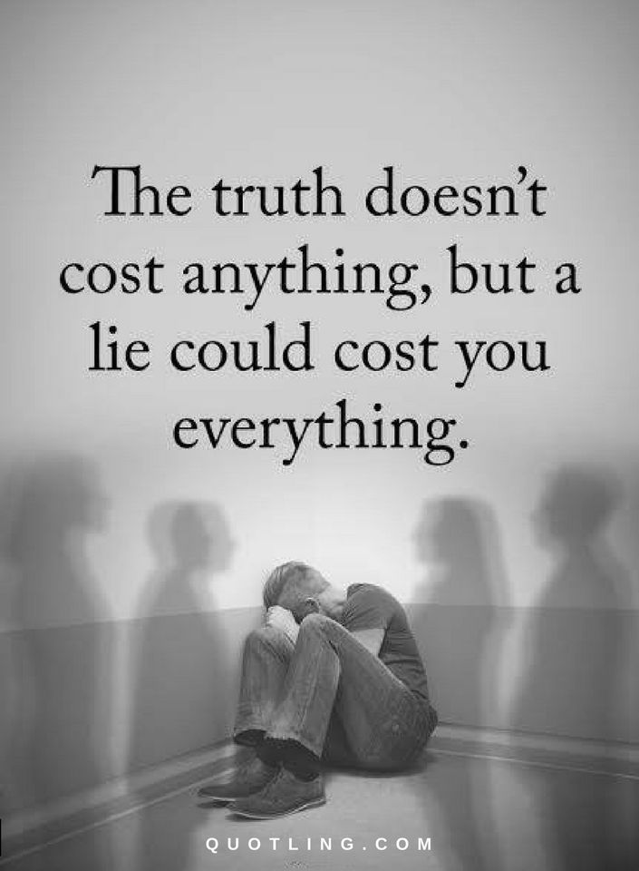 Quotes about Lies The truth doesn't cost anything, but a lie could cost you everything.